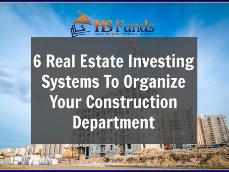 6 Real Estate Investing Systems To Organize Your Construction Department