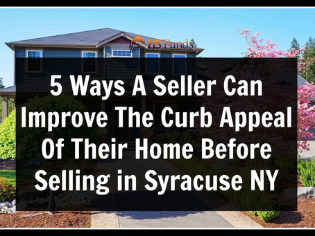 5 Ways A Seller Can Improve The Curb Appeal Of Their Home Before Selling in Syracuse NY