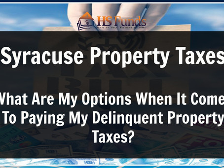 Syracuse Property Taxes | What Are My Options When It Comes To Paying My Delinquent Property Taxes?