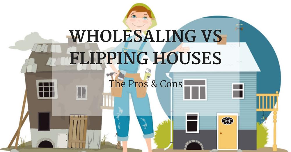 wholesaling vs flipping houses