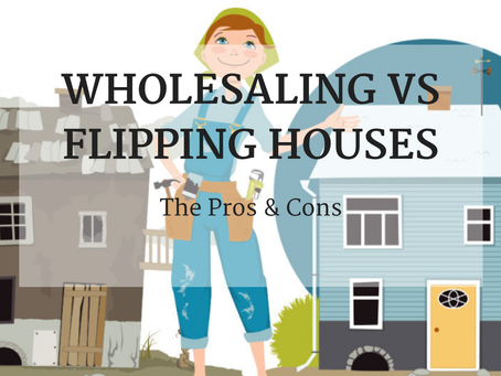 Wholesaling vs Flipping: The Pros & Cons
