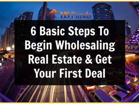 6 Basic Steps To Begin Wholesaling Real Estate & Get Your First Deal