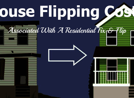 House Flipping Costs Associated With A Residential Fix and Flip