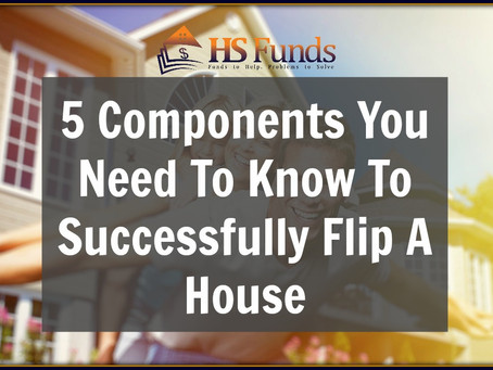 5 Components You Need To Know To Successfully Flip A House