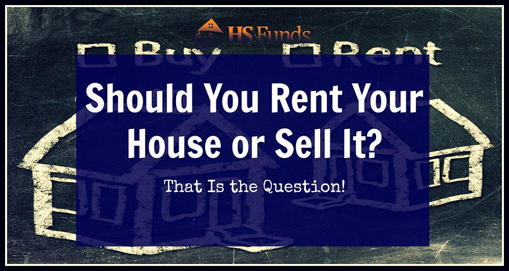Rent your house or sell it