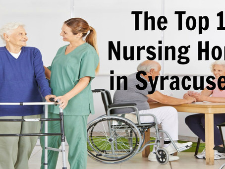 The Top 10 Nursing Homes in Syracuse NY
