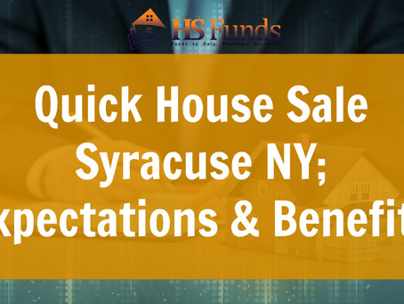 Quick House Sale Syracuse NY; Expectations & Benefits