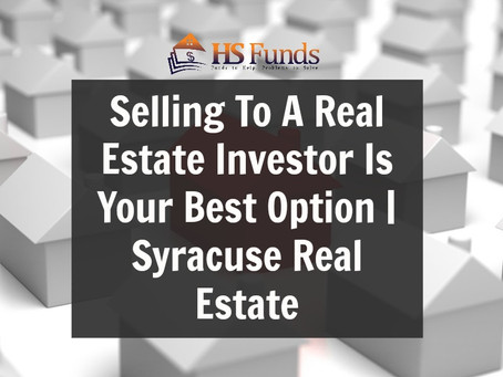 Selling To A Real Estate Investor Is Your Best Option | Syracuse Real Estate