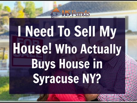 I Need To Sell My House! Who Actually Buys House in Syracuse NY?