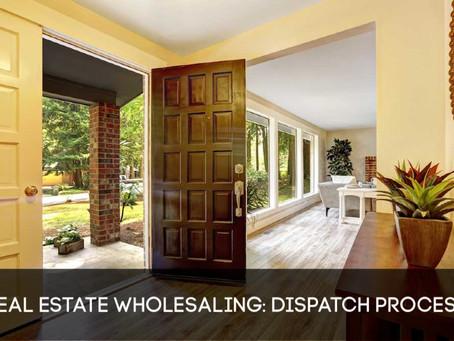 Real Estate Wholesaling: Dispatch Process