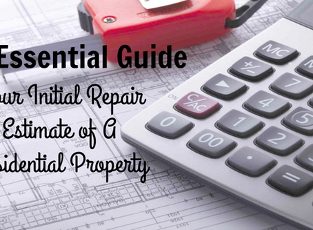 The Essential Guide to Your Initial Repair Estimate of A Residential Property