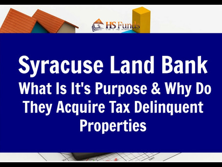 Syracuse Land Bank | What Is It's Purpose & Why Do They Acquire Tax Delinquent Properties
