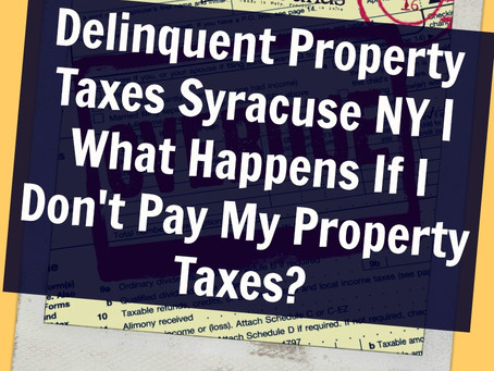 Delinquent Property Taxes Syracuse NY | What Happens If I Don't Pay My Property Taxes?