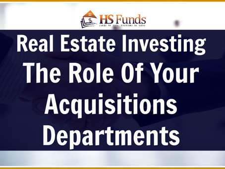 Real Estate Investing: The Role Of Your Acquisitions Departments
