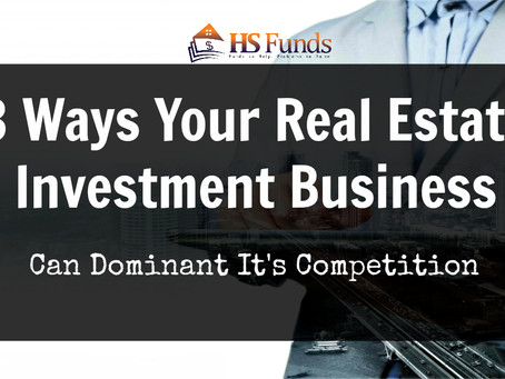 3 Ways Your Real Estate Investment Business Can Dominant It's Competition