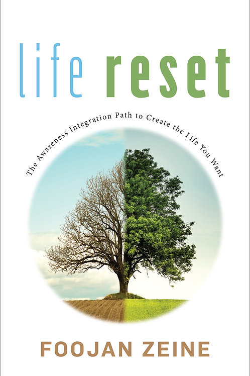 Life Reset - The Awareness Integration Path to the life you want - by Dr. Foojan