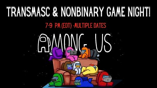 transmasc & NONBINARY GAME NIGHT!.png