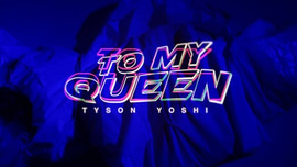 Tyson Yoshi - TO MY QUEEN (Official Music Video)