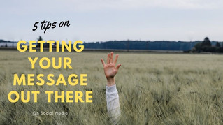 5 tips on getting your message out there!