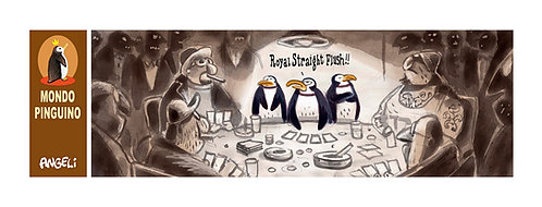 Royal straight flush, 2004 - série Mondo Pinguino