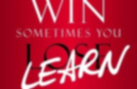 Sometimes You Win Sometimes You Learn.jpg