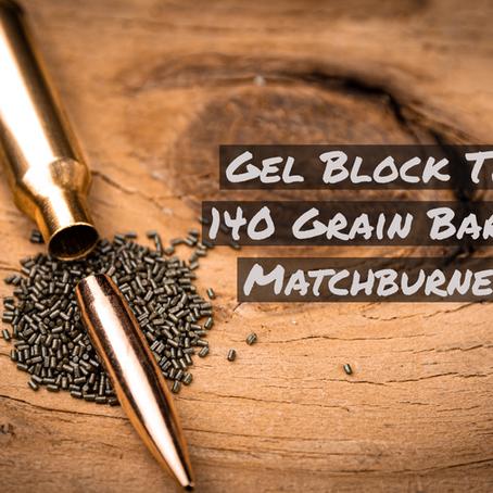 140 Grain Match Burner Gel Block Test