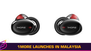 Audio Company 1More Officially Launches in Malaysia
