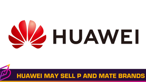 Huawei May Sell Off P and Mate Smartphone Brands