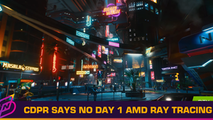 AMD Users Won't Get Ray-Tracing in Cyberpunk 2077 at Launch
