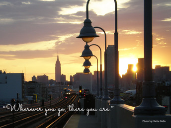 """""""Wherever You Go, There You Are"""""""