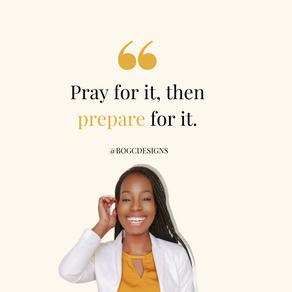 Pray for it, then prepare for it.