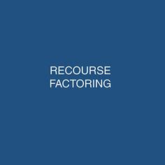 RECOURSE FACTORING