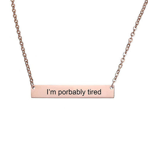 I'm probably tired- rose gold