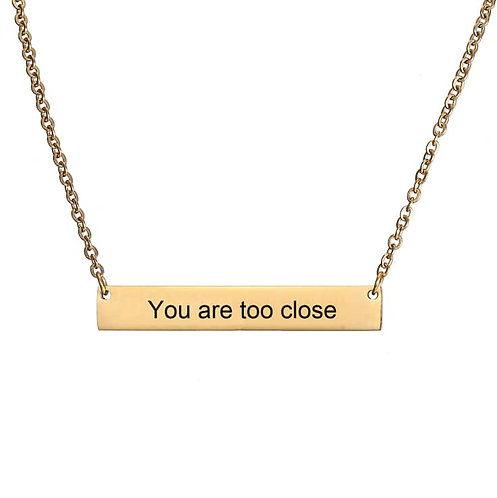 You are too close- gold