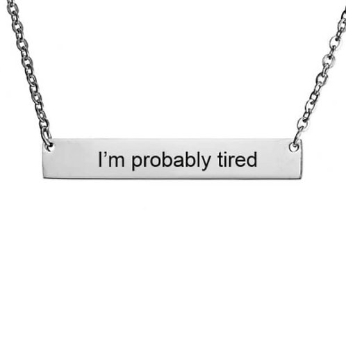 I'm probably tired- silver