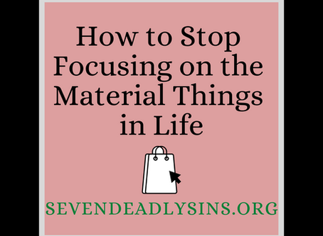 How to Stop Focusing on the Material Things in Life