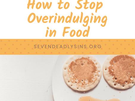 How to Stop Overindulging in Food