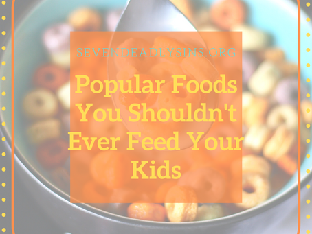 Popular Foods You Shouldn't Ever Feed Your Kids
