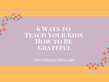 6 Ways to Teach Your Kids How to Be Grateful