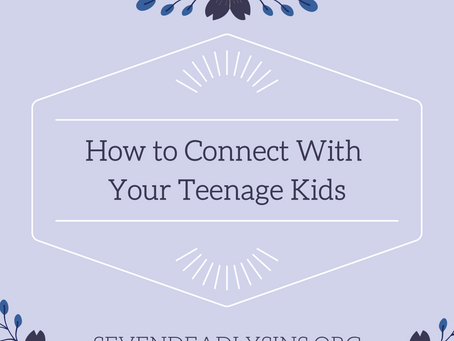 How to Connect With Your Teenage Kids