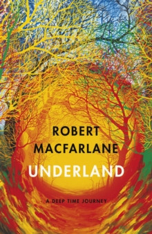 Underland by Robert Macfarlane - Extract (published 02/05/19)
