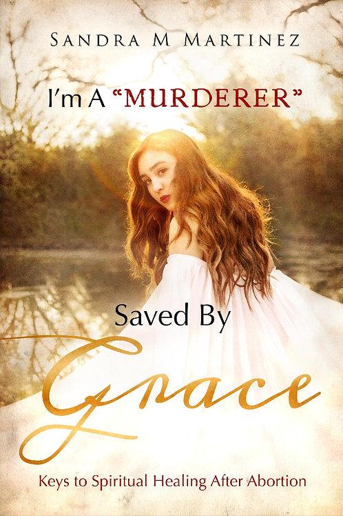 I'm a Murderer Saved By Grace - A Novel by Dr. Sandra Martinez