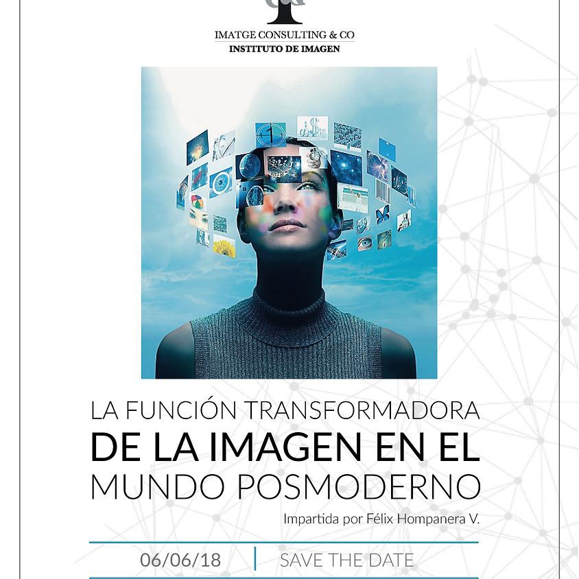 LA FUNCIÓN TRANSFORMADORA DE LA IMAGEN EN EL MUNDO POSMODERNO