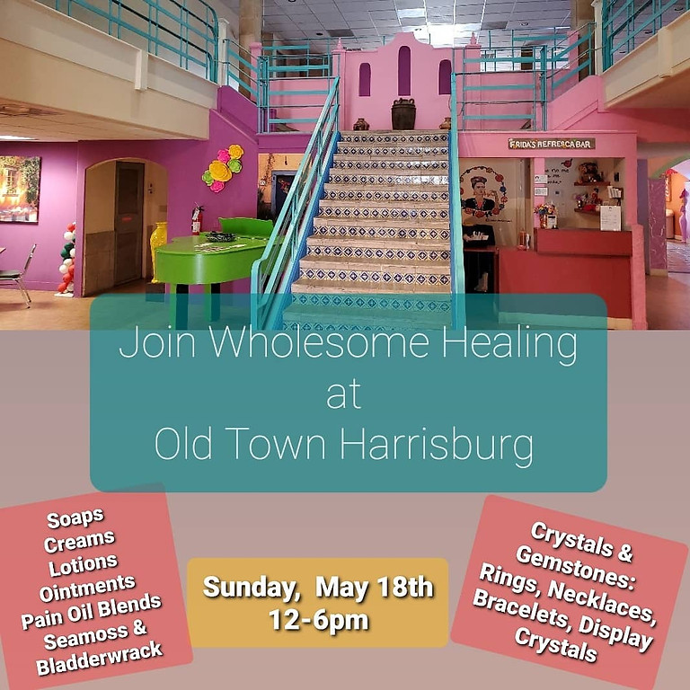 Wholesome Healing is going back to Old Town Harrisburg May 16th