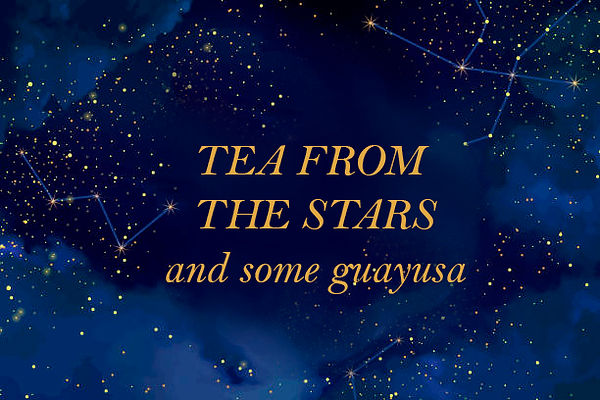 TEA FROM THE STARS AND SOME GUAYUSA.jpg