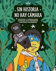 Sin-historia-no-hay-cámara-Confianza-comunicación-ciudadana-piedemonte-amazónico-colombian