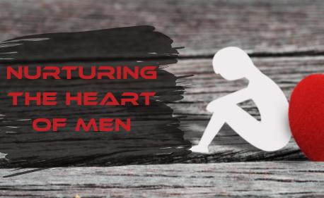 Nurturing the Heart Of Men