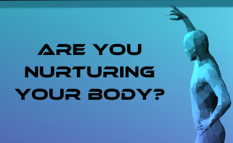 Are You nurturing your body?
