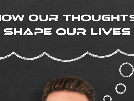 How Our Thoughts Shape Our Life