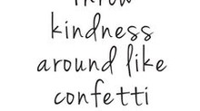 Shower Kindness around Like Confetti